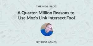 A Quarter Million Reasons to Use Moz's Link Intersect Tool