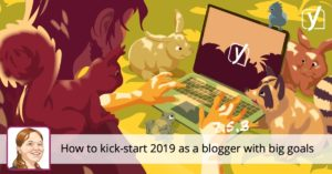 How to kick start 2019 as a blogger with big goals • Yoast