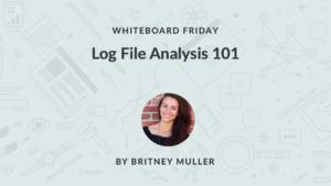 Log File Analysis 101 Whiteboard Friday