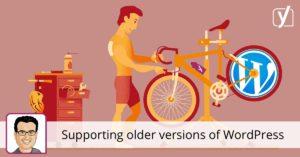 Supporting older versions of WordPress • Yoast