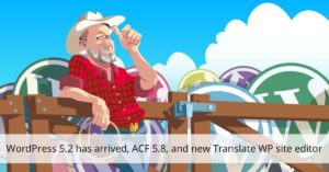 WordPress 5.2 has arrived, ACF 5.8, and new Translate WordPress site editor • Yoast